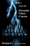 Win With The Dynamic Chess Course - Module # 1