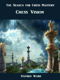 The Search for Chess Mastery: Chess Vision