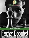 Chess Tactics Fischer Decoded - The Best Tactics Training to Improve in Chess (Chess Decoded)