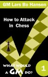 How to Attack in Chess (What Would a GM Do?)